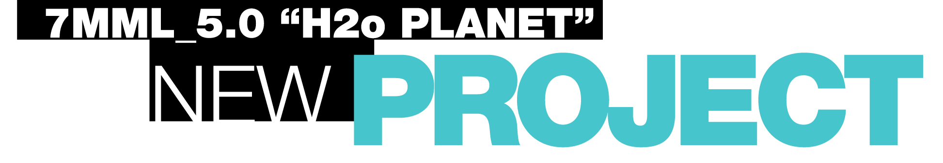 "7MML.World 5.0 ""H2o PLANET"""